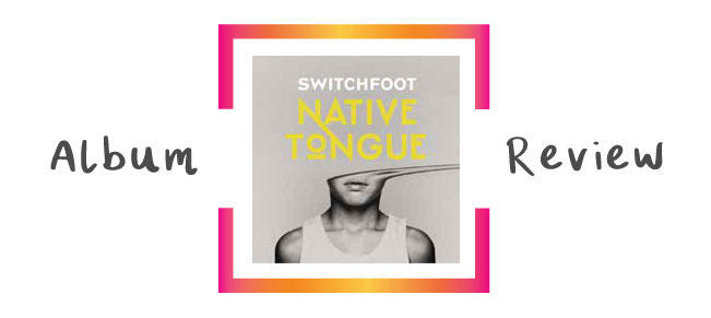Review: Switchfoot - Native Tongue